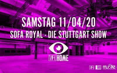 Samstag, 11.04.20 – WH Home.tv & antenne 1 präsentieren  SOFA ROYAL – DIE STUTTGART SHOW